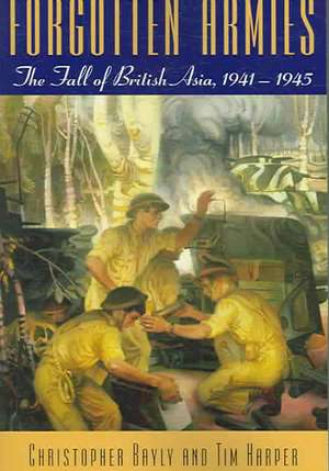 Forgotten Armies:  The Fall of British Asia, 1941-1945 de Christopher Alan Bayly