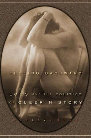Feeling Backward – Loss and the Politics of Queer History de Heather Love