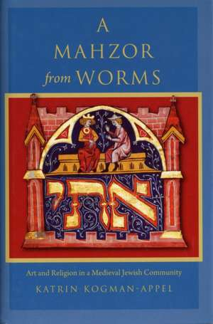 A Mahzor from Worms – Art and Religion in a Medieval Jewish Community imagine