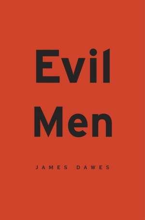Evil Men de James Dawes