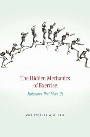 The Hidden Mechanics of Exercise – Molecules That Move Us de Christopher M. Gillen