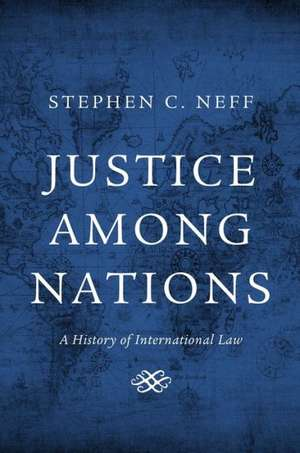 Justice among Nations – A History of International Law imagine