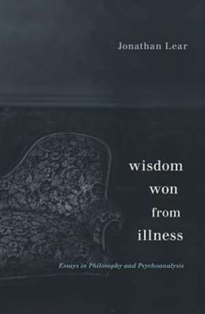 Wisdom Won from Illness – Essays in Philosophy and Psychoanalysis de Jonathan Lear