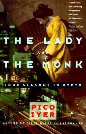 The Lady and the Monk:  Four Seasons in Kyoto de Pico Iyer