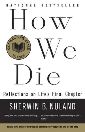 How We Die:  Reflections of Life's Final Chapter, New Edition de Sherwin B. Nuland