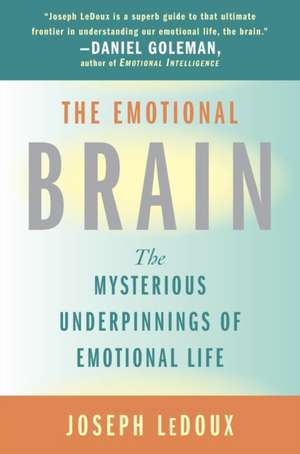 The Emotional Brain:  The Mysterious Underpinnings of Emotional Life de Joseph LeDoux