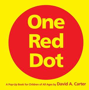 One Red Dot:  A Pop-Up Book for Children of All Ages de David A Carter