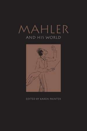 Mahler and His World de Karen Painter
