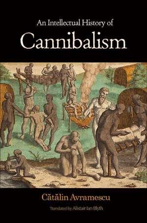 An Intellectual History of Cannibalism de Cătălin Avramescu