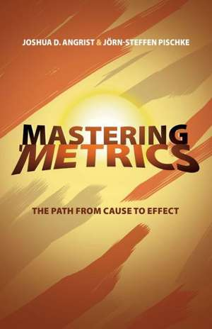 Mastering `Metrics – The Path from Cause to Effect de Joshua D. Angrist