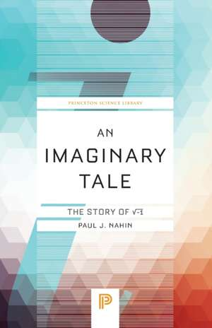 An Imaginary Tale – The Story of ′–1 de Paul J. Nahin