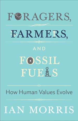 Foragers, Farmers, and Fossil Fuels – How Human Values Evolve
