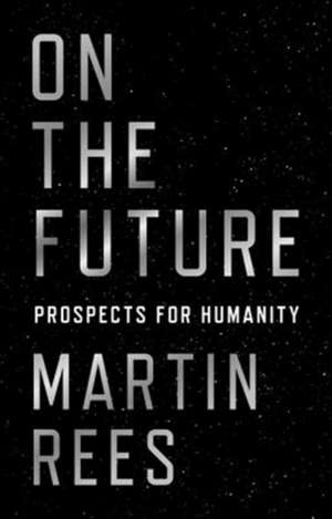 On the Future – Prospects for Humanity de Martin Rees
