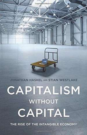 Capitalism without Capital – The Rise of the Intangible Economy de Jonathan Haskel