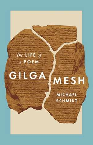 Gilgamesh – The Life of a Poem de Michael Schmidt