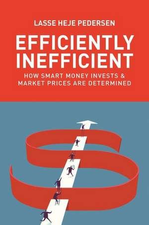 Efficiently Inefficient – How Smart Money Invests and Market Prices Are Determined de Lasse Heje Pedersen