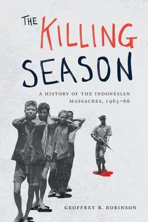 The Killing Season – A History of the Indonesian Massacres, 1965–66 de Geoffrey B. Robinson