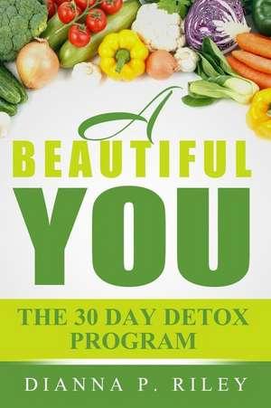 A Beautiful You 30 the Day Detox Program de Mrs Dianna P. Riley Chhc