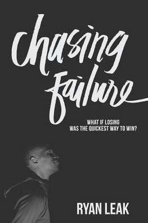 Chasing Failure de Ryan Leak