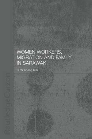 Women Workers, Migration and Family in Sarawak de Cheung Sim Hew