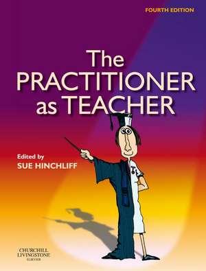 The Practitioner as Teacher de Sue Hinchliff