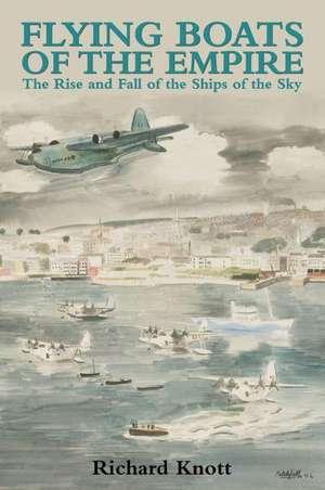 Flying Boats of the Empire de Richard Knott