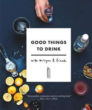 Good Things to Drink with MR Lyan and Friends de Ryan Chetiyawardana