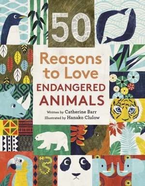 Barr, C: 50 Reasons To Love Endangered Animals de Catherine Barr