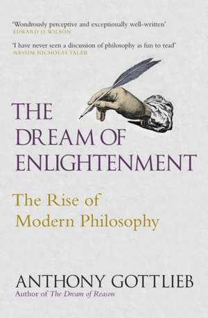 The Dream of Enlightenment: The Rise of Modern Philosophy de Anthony Gottlieb