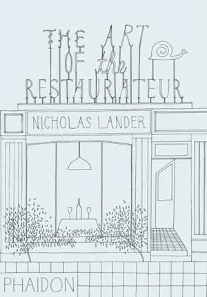 The Art of the Restaurateur de Nicholas Lander
