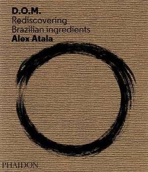 D.O.M.:  Rediscovering Brazilian Ingredients de Alex Atala
