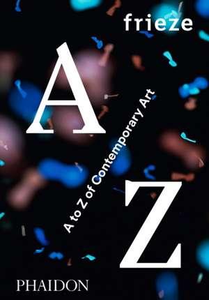 Frieze A to Z of Contemporary Art de Frieze Magazine