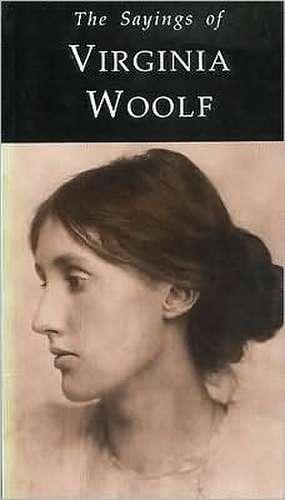 Sayings of Virginia Woolf de Virginia Woolf