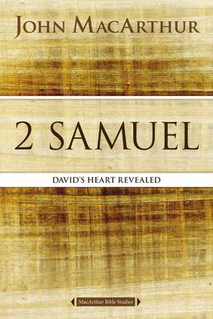 2 Samuel: David's Heart Revealed de John F. MacArthur