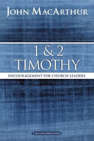 1 and 2 Timothy: Encouragement for Church Leaders de John F. MacArthur