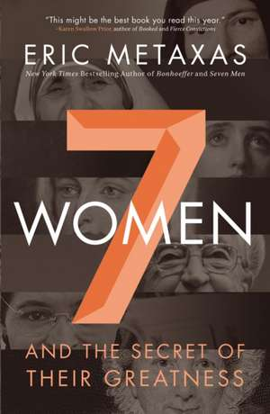 Seven Women: And the Secret of Their Greatness de Eric Metaxas