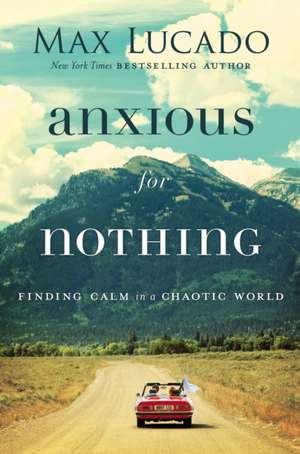 Anxious for Nothing: Finding Calm in a Chaotic World de Max Lucado