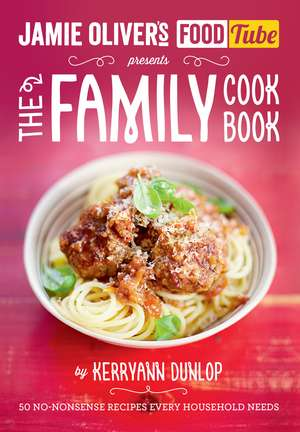 Jamie's Food Tube: The Family Cookbook