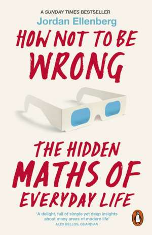 How Not to Be Wrong: The Hidden Maths of Everyday Life de Jordan Ellenberg