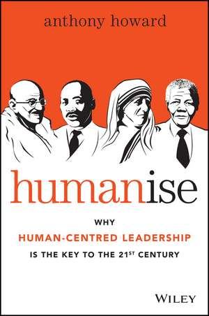 Humanise: Why Human–Centred Leadership is the Key to the 21st Century de Anthony Howard