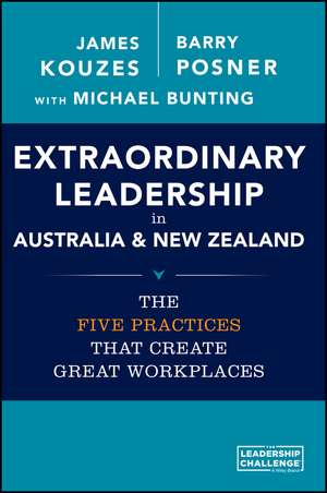 Extraordinary Leadership in Australia and New Zealand: The Five Practices that Create Great Workplaces de James M. Kouzes