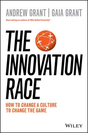 The Innovation Race: How to Change a Culture to Change the Game de Andrew Grant