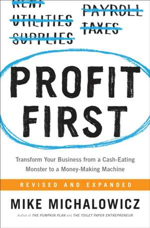 Profit First: Transform Any Business from a Cash-Eating Monster to a Money-Making Machine