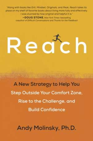 Reach: A new strategy to help you step outside your comfort zone, rise to the challenge, and build confidence de Andy Molinsky