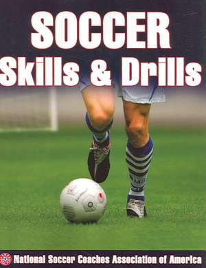 Soccer Skills & Drills:  An Inquiry-Based Approach to PreK-8 Pedagogy de  National Soccer Coaches Association of America