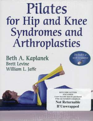 Pilates for Hip and Knee Syndromes and Arthroplasties [With Access Code]:  Challenges to Promote Activity and School and at Home [With CDROM] de Beth A. Kaplanek