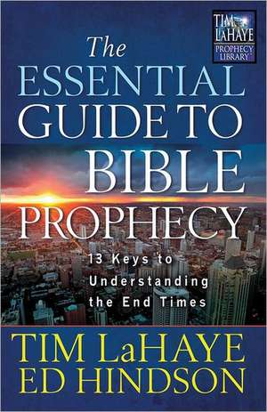 The Essential Guide to Bible Prophecy:  13 Keys to Understanding the End Times de Tim LaHaye
