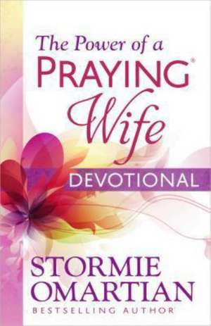 The Power of a Praying Wife Devotional de Stormie Omartian