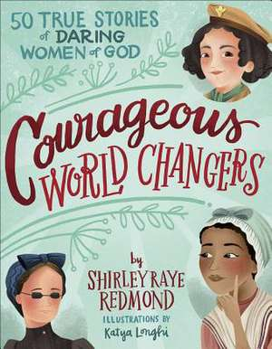 Courageous World Changers: 50 True Stories of Daring Women of God imagine