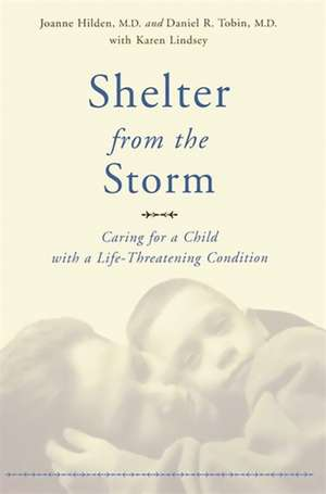 Shelter From The Storm: Caring For A Child With A Life-threatening Condition de Joanne Hilden